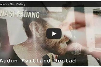 Audun Kvitland Dan Kisah Lagu Nasi Padang Yang Saat Ini Menjadi Viral Medsos