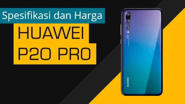 Spesifikasi dan Harga Huawei P20 Pro