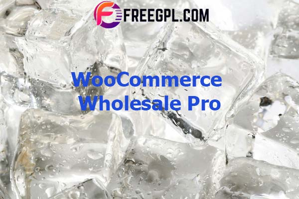 WooCommerce Wholesale Pro Nulled Download Free