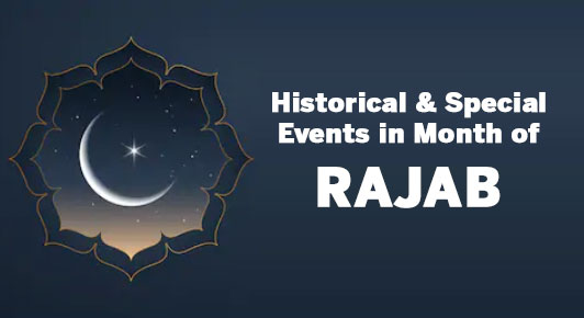 Historical & Special Events in Month of RAJAB