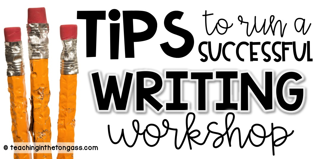 Writing workshop tips and organization ideas
