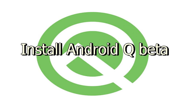 download and install android q beta on your device - qasimtricks.com