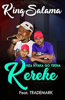 King Salama  Feat. Trademark – Kea Nyaka Go Tsena Kereke