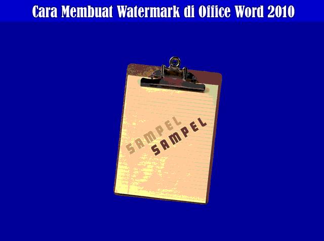 Cara Membuat Watermark (Tanda Air) Tulisan dan Gambar di Office Word 2010