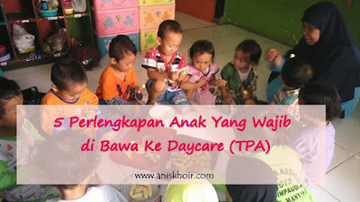 5 Perlengkapan Anak Yang Wajib di Bawa Ke Daycare (TPA)