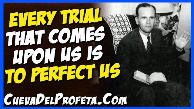 Every trial that comes upon us is to perfect us - William Marrion Branham Quotes
