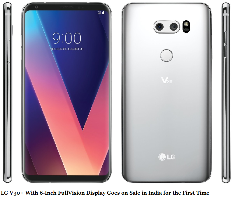 LG V30+ With 6-Inch FullVision Display Goes on Sale in India for the First Time