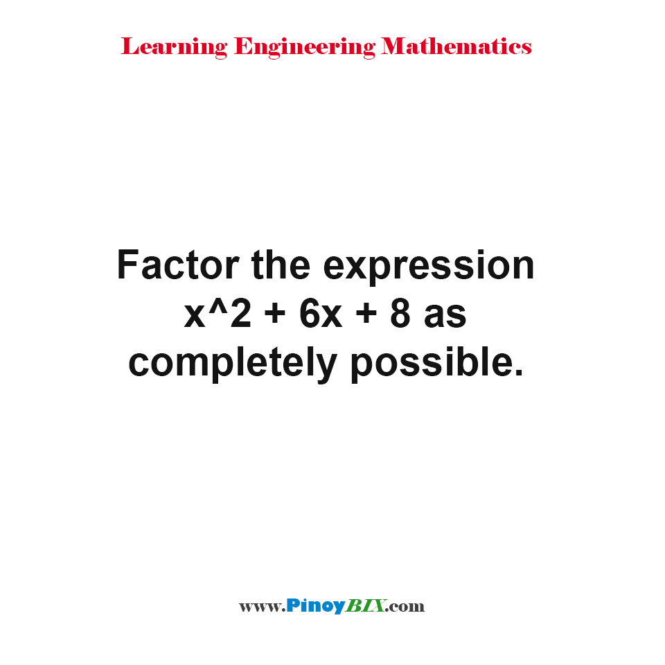 Factor the expression x^2 + 6x + 8 as completely possible
