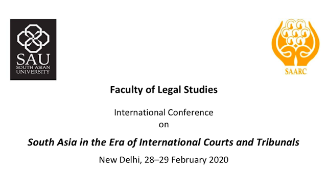 International Conference on South Asia in the Era of International Courts and Tribunals New Delhi, 28–29 Feb 2020 at South Asian University [Submit by 30 June 2019]
