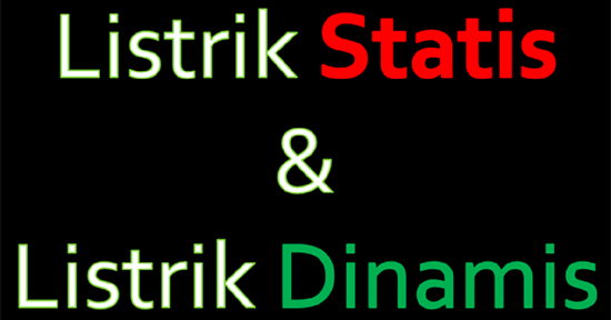 Penjelasan mengenai Listrik Statis dan Listrik Dinamis ...