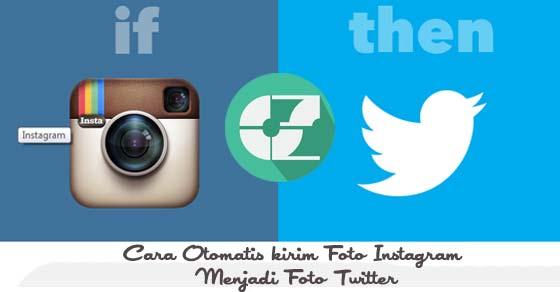 Cara Otomatis kirim Foto Instagram Menjadi Foto Twitter