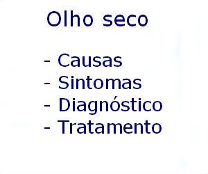 Olho seco causas sintomas diagnóstico tratamento prevenção riscos
