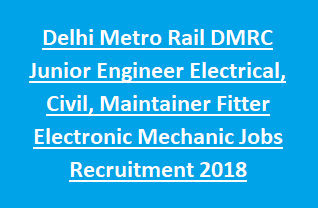 Delhi Metro Rail DMRC Junior Engineer Electrical, Civil, Maintainer Fitter Electronic Mechanic Jobs Recruitment 2018