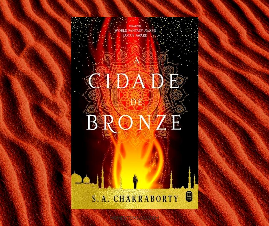Resenha: A Cidade de Bronze, de S. A. Chakraborty