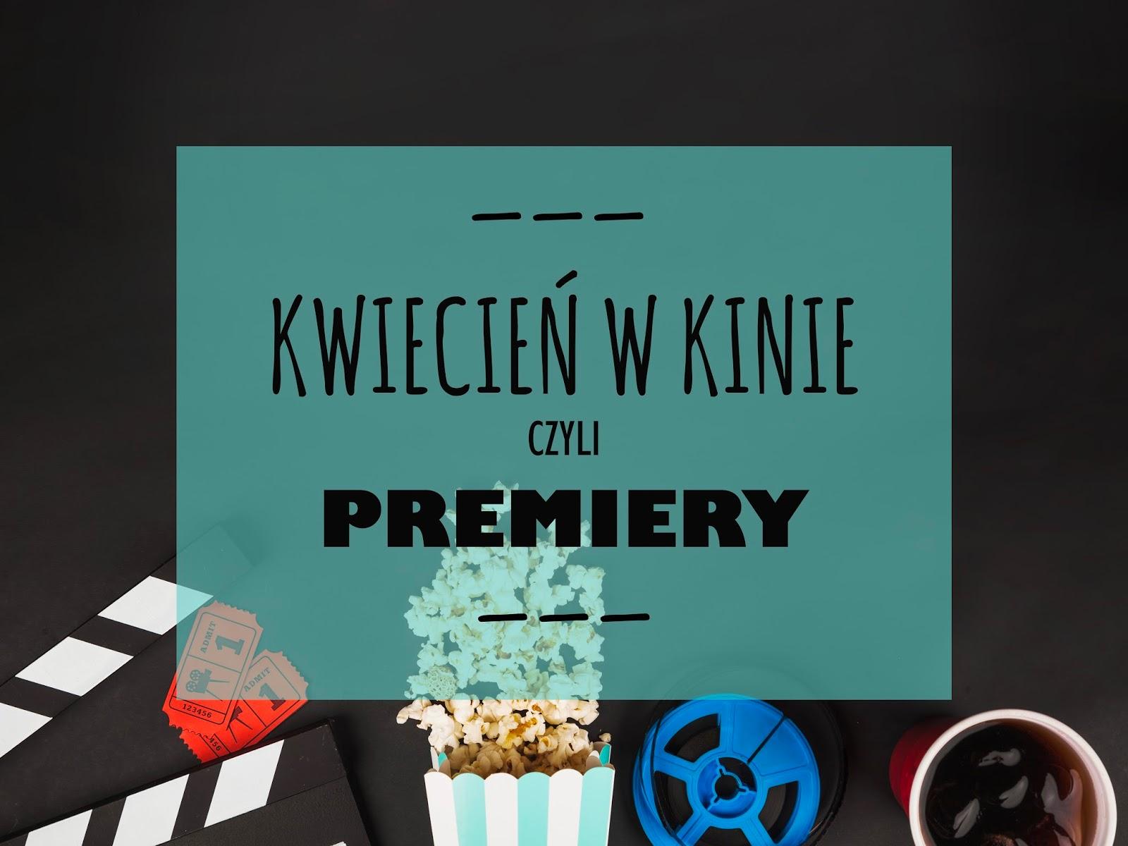 Premiery kinowe - Kwiecień 2018