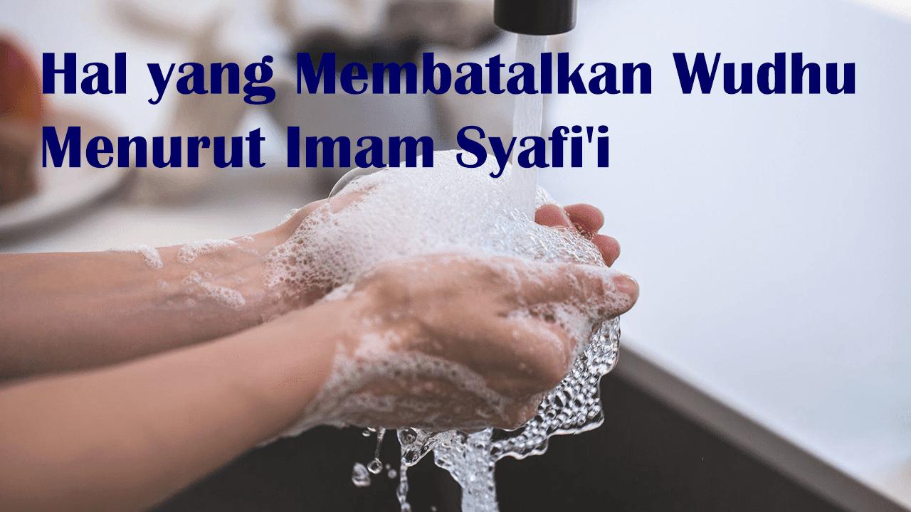 Hal yang Membatalkan Wudhu Menurut Imam Syafi'i
