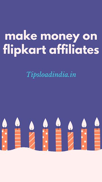 Flipkart affiliates, flipkart affiliate,flipkart, make money on flipkart, earn money on flipkart, tipsloadindia.in