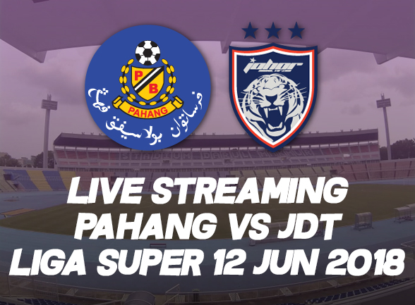 LIVE STREAMING PAHANG VS JDT LIGA SUPER 12 JUN 2018