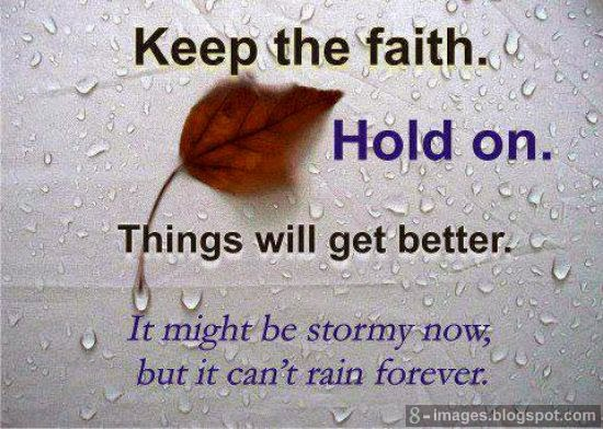 Keep The Faith Hold On Things Will Get Better It Might Be Stormy