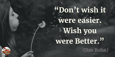 "Motivational Quotes For Work:  ""Don't wish it were easier. Wish you were better."" - Jim Rohn"