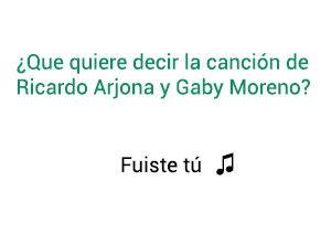 Significado de la canción Fuiste Tú Ricardo Arjona Gaby Moreno