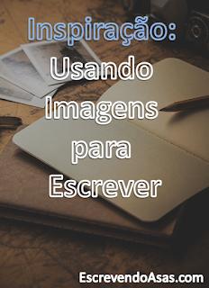 Inspiração: Usando Imagens para Escrever