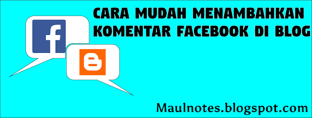 Maulnotes.blogspot.com-Cara Mudah Memasang Komentar Facebook di Blogspot Degan Model Tab