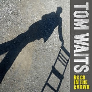 Tom Waits - Back In The Crowd Lyrics