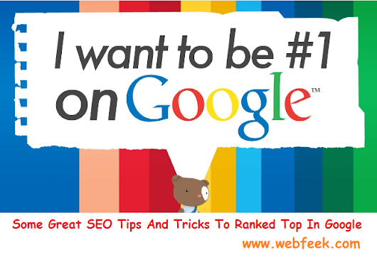 Some Great SEO Tips And Tricks To Ranked Top In Google | Webfeek - A Web Of Tricks