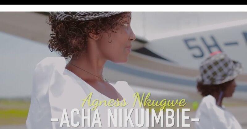 Video Mp4 Agness Nkugwe Acha Nikuimbie Watch Download