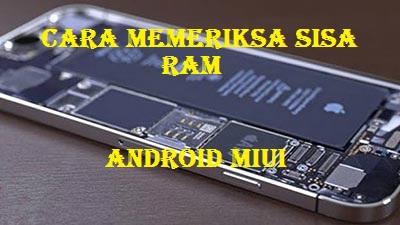 Cara Mengetahui Sisa RAM Di Cusrom MIUI 8+ keatas Pada Xiaomi - JOKAM INFORMATIKA