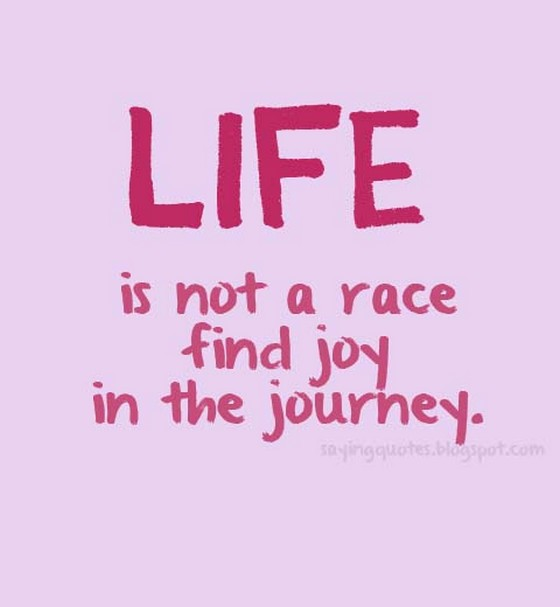 Life Is Not A Race Find Joy In The Journey Saying Pictures