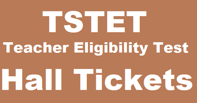 TS State, TS TET, Teacher Eligibility Test, Hall tickets, www.tstet.cgg.gov.in, TS Teacher Eligibility Test, TET Hall Tickets