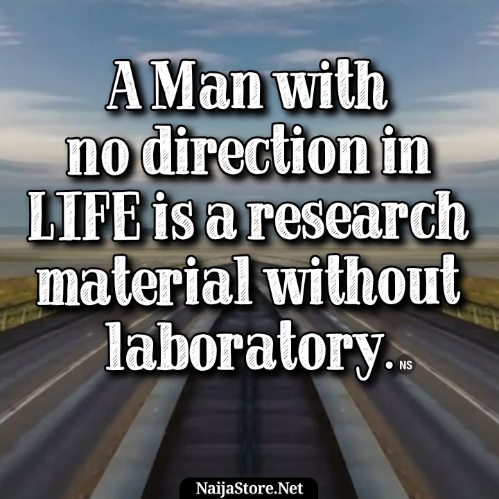 Life Quotes: A Man with no direction in life is a research material without laboratory - Proverbs
