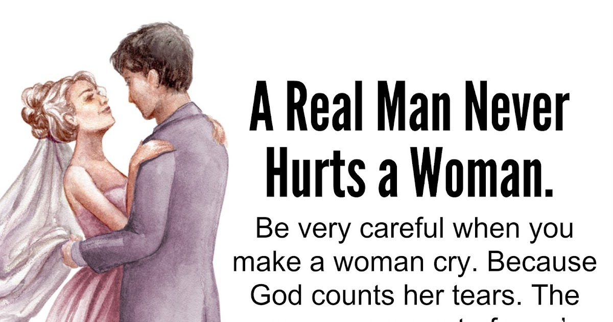 Awesome Quotes: A Real Man Never Hurts A Woman