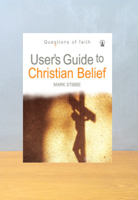 USER'S GUIDE TO CHRISTIAN BELIEF, Mark Stibbe