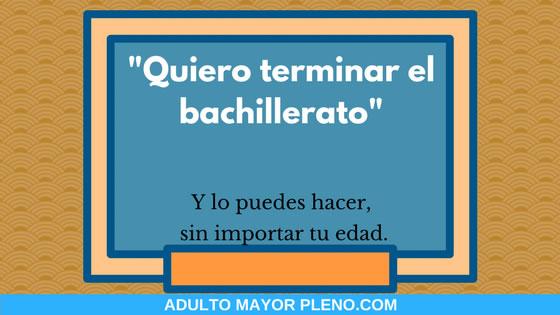 """""""Quiero terminar el bachillerato"""" Y lo puedes hacer sin importar tu edad. Adultomayorpleno.com"""