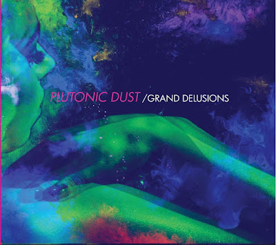 Plutonic Dust Grand Delusions