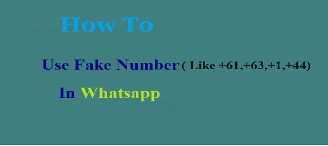 Fake Whatsapp Trick – How to use Fake Number in Whatsapp [ +44,+63,+1,+61 DIFFERENT FAKE NUMBER ]