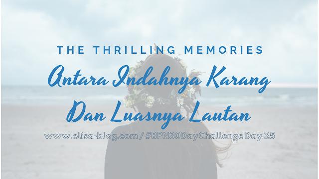 The Thrilling Memories; Tersesat di Antara Indahnya Karang dan Luasnya Lautan
