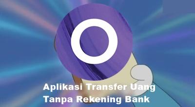 Aplikasi Transfer Uang Tanpa Rekening Bank