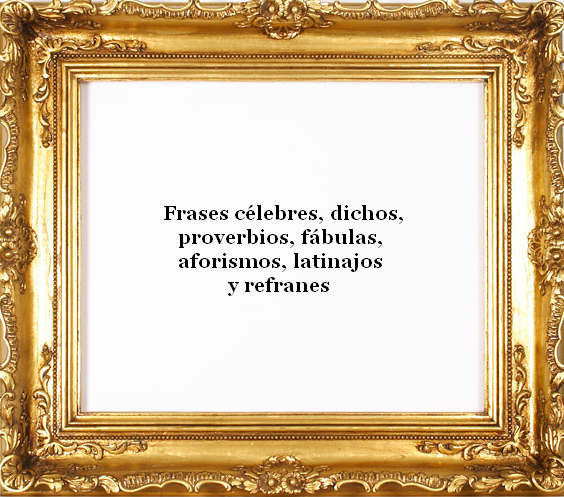 Patria Y Unidad Frases Célebres Dichos Proverbios