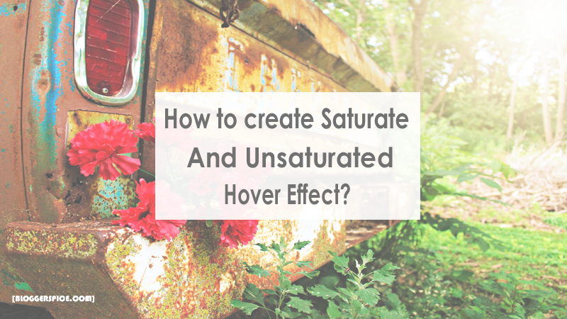 How to create Saturate and Unsaturated hover effect on Blogger Image?