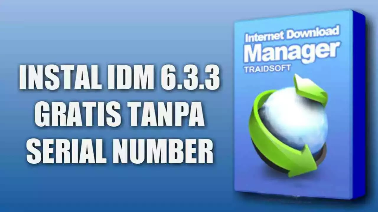 Cara Instal IDM Gratis Tanpa Registrasi Serial Number