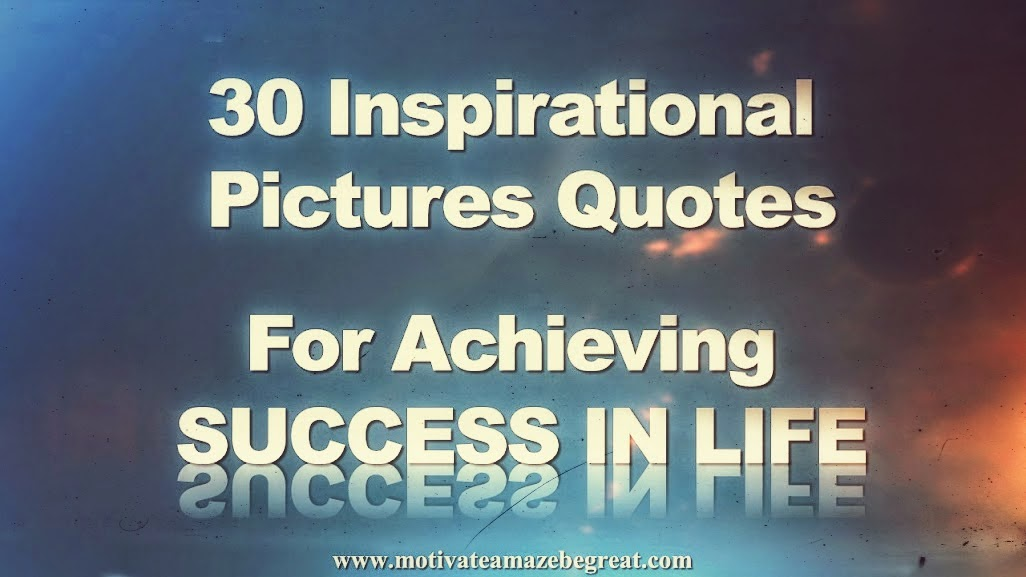 Inspiring Quotes On Life And Success Magnificent 30 Inspirational Picture Quotes To Achieve Success In Life