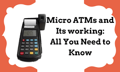 Micro ATMs and Its working: All You Need to Know