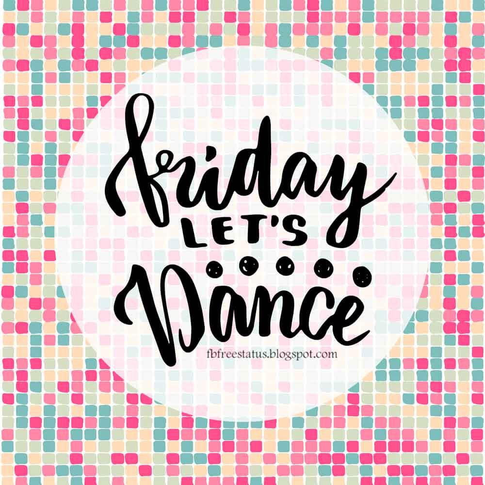 Friday Lets Dance.
