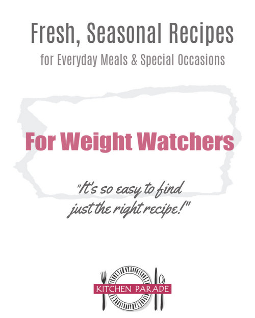 Kitchen Parade's Fresh, Seasonal Recipes ♥ for Weight Watchers and more