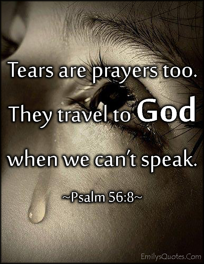 God is collecting your tears -psalm 56:8