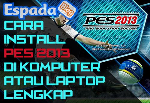 Cara Install PES 2013+ di Komputer atau Laptop Lengkap 1